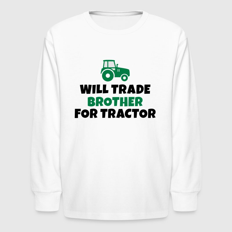 Will trade brother for tractor Kids' Shirts - Kids' Long Sleeve T-Shirt