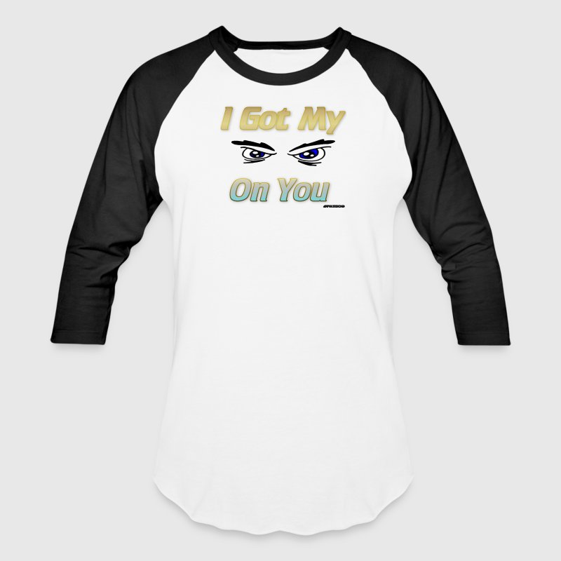 I Got My Eyes On You T-Shirts - Baseball T-Shirt