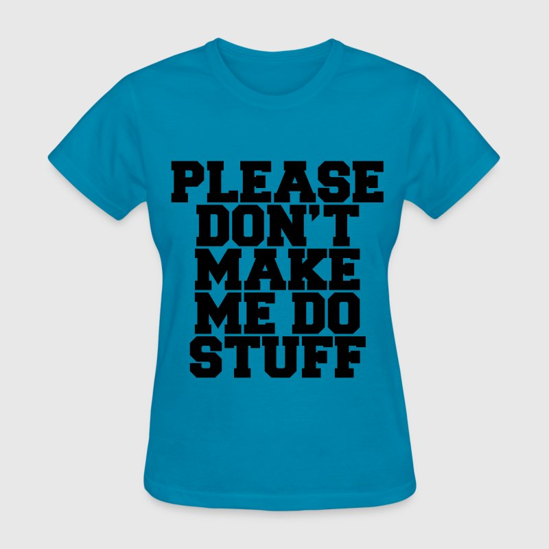 Please Don't Make Me Do Stuff Women's T-Shirts - Women's T-Shirt