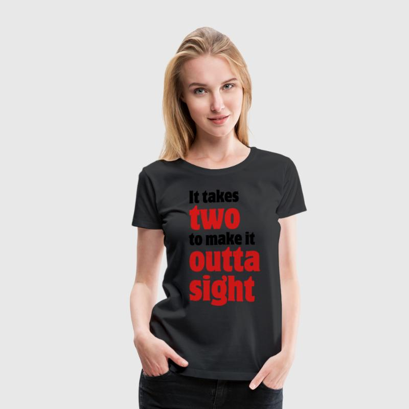 It takes two to make it outta sight Women's T-Shir - Women's Premium T-Shirt