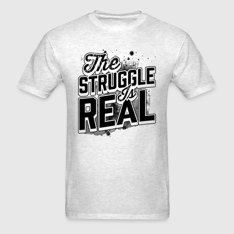 The Struggle is Real T-Shirts - Men's T-Shirt