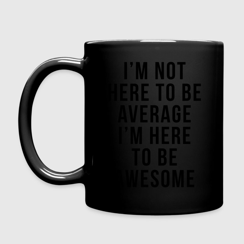 I'm Here To Be Awesome  Mugs & Drinkware - Full Color Mug