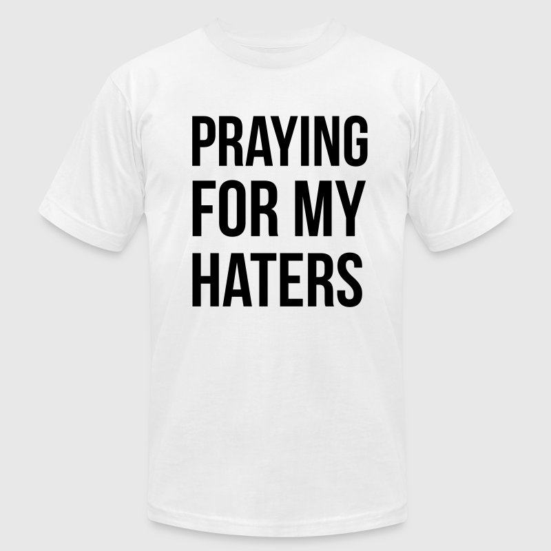 Praying for my haters T-Shirts - Men's T-Shirt by American Apparel