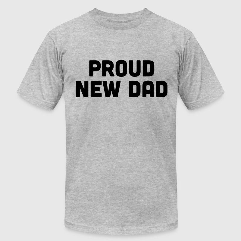 Proud New Dad T-Shirts - Men's T-Shirt by American Apparel