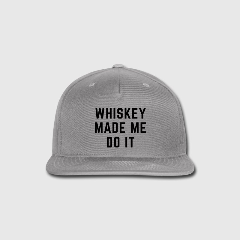 Whiskey Made Me Do It Caps - Snap-back Baseball Cap
