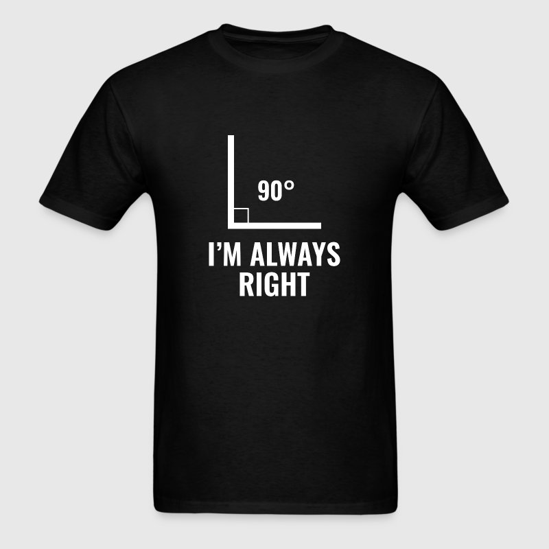 I'm Always Right - Men's T-Shirt
