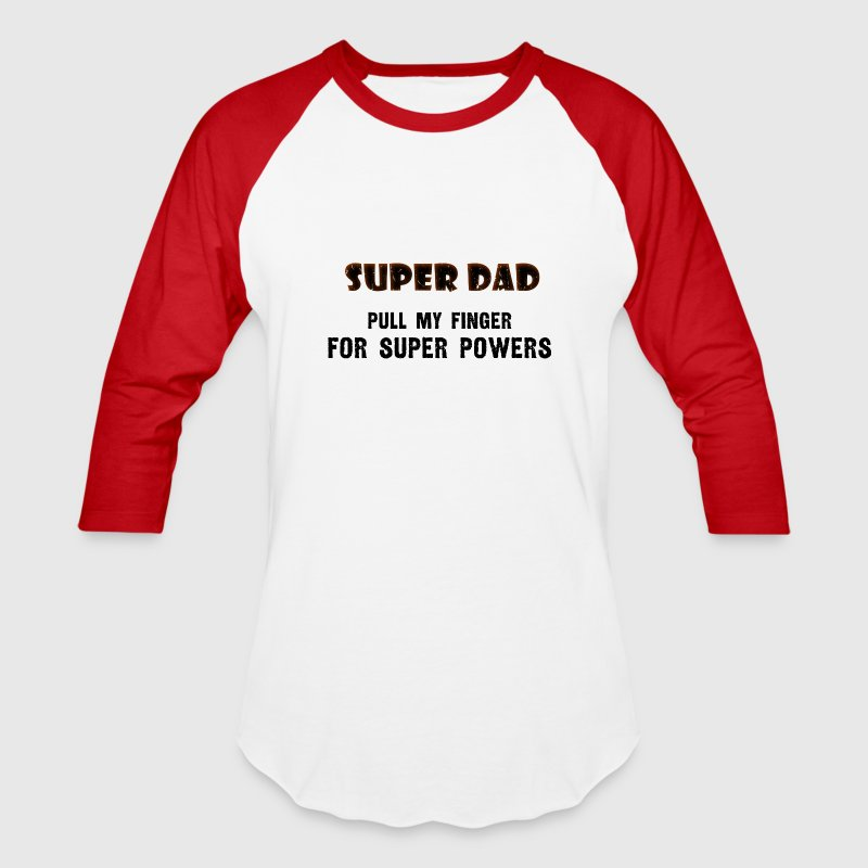 Super Dad - Pull my finger for super powers T-Shirts - Baseball T-Shirt