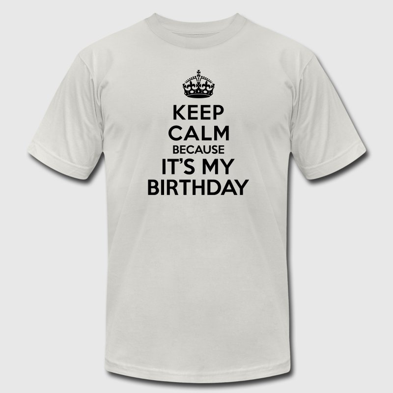 Keep calm its my birthday T-Shirts - Men's T-Shirt by American Apparel