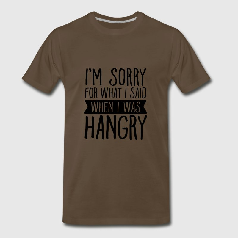 I'm Sorry For What I Said When I Was Hangry T-Shirts - Men's Premium T-Shirt