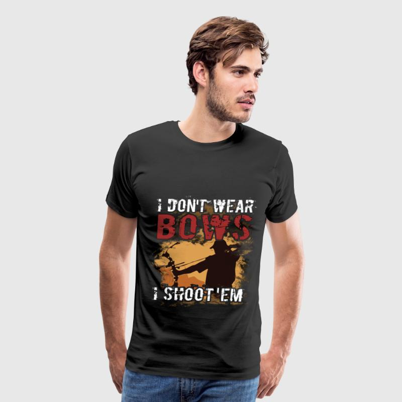 Bowhunting T-Shirt - I don't wear bows I shoot 'em - Men's Premium T-Shirt