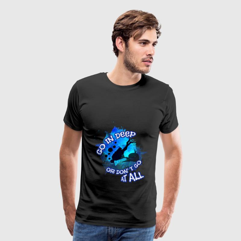 Scuba diving T-shirt -Go deeper or don't go at all - Men's Premium T-Shirt