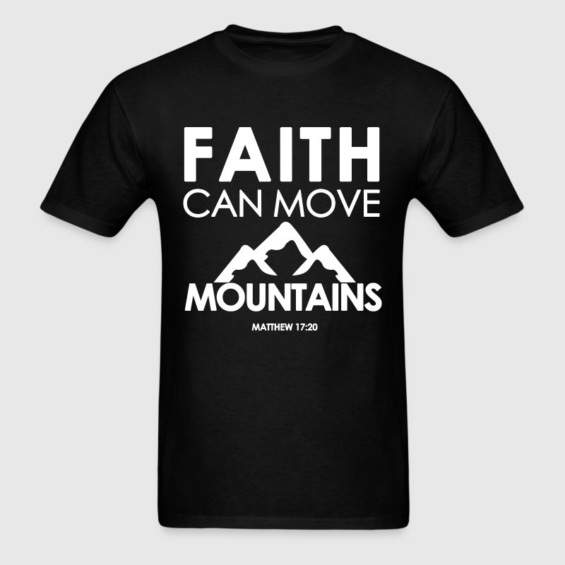 Faith Can Move Mountains T Shirt Spreadshirt: bible t shirt quotes