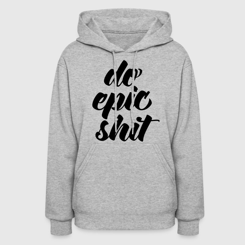 Do Epic Shit Hoodies - Women's Hoodie