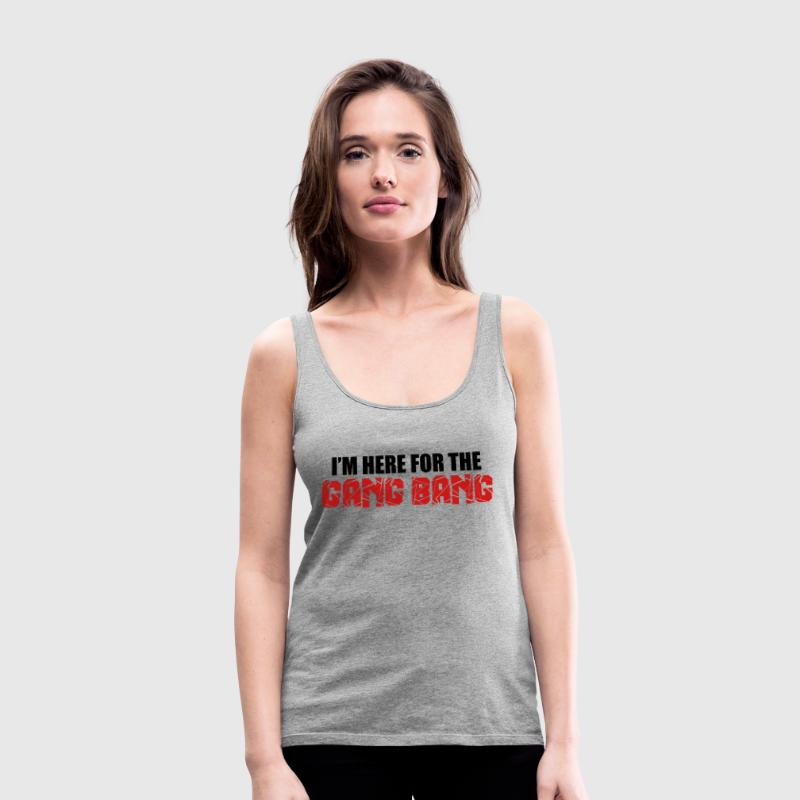 Here For The Gang Bang  Tanks - Women's Premium Tank Top