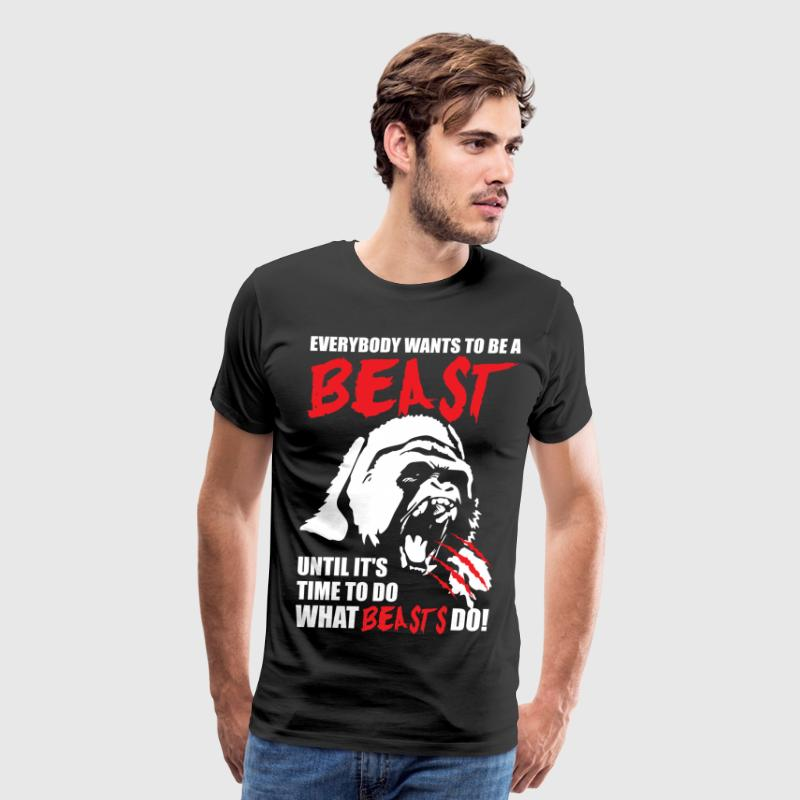 Bodybuilding - Everybody Wants To Be A Beast - Men's Premium T-Shirt