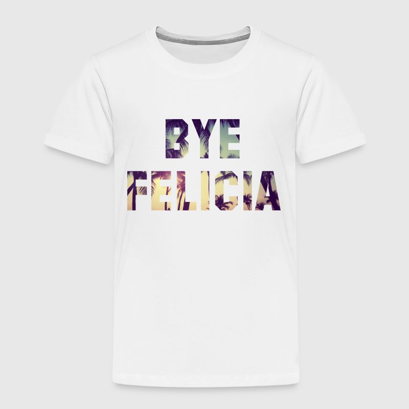 BYE FELICIA Baby & Toddler Shirts - Toddler Premium T-Shirt