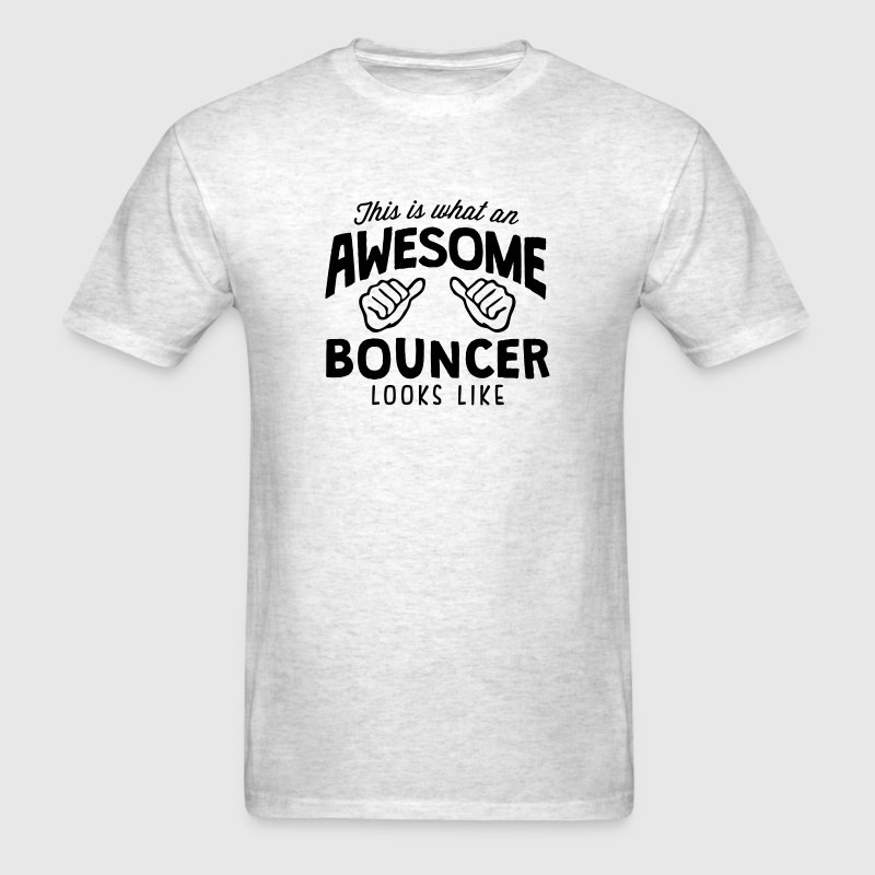 awesome bouncer looks like - Men's T-Shirt