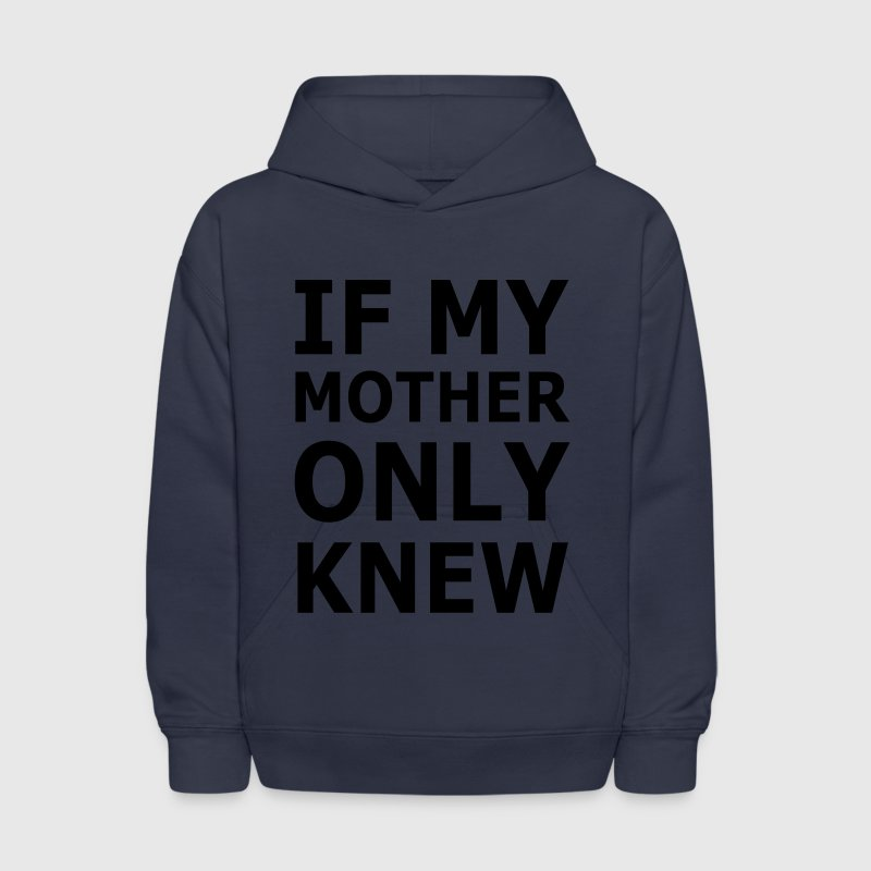 If My Mother Only Knew Sweatshirts - Kids' Hoodie
