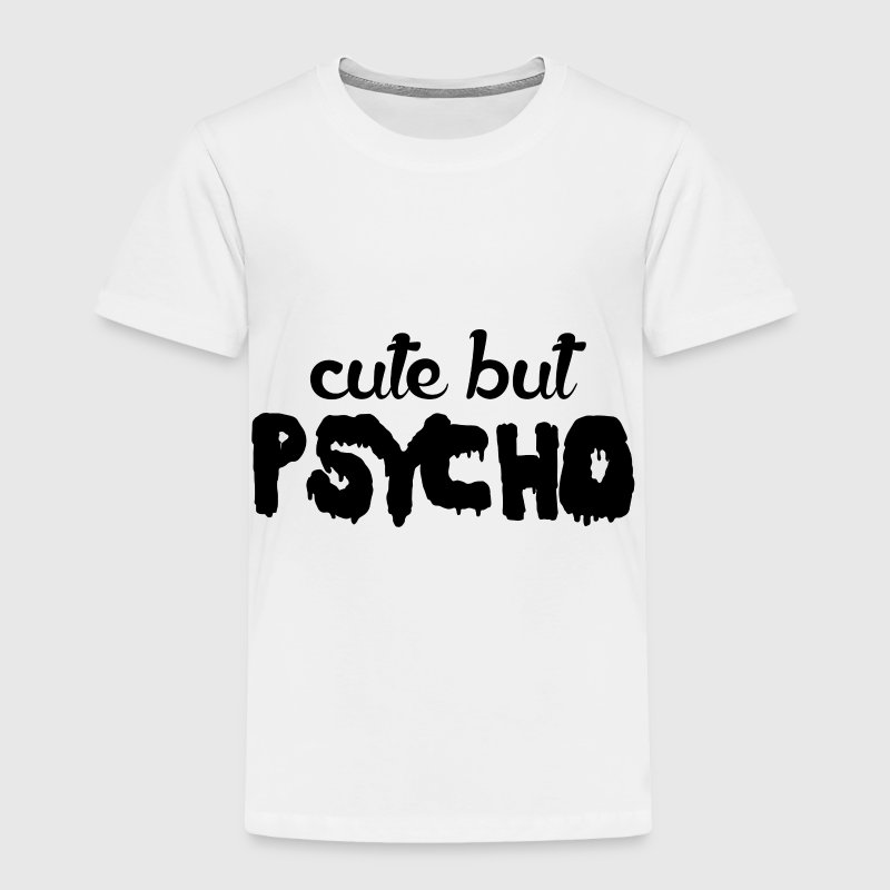 Cute But Psycho Baby & Toddler Shirts - Toddler Premium T-Shirt