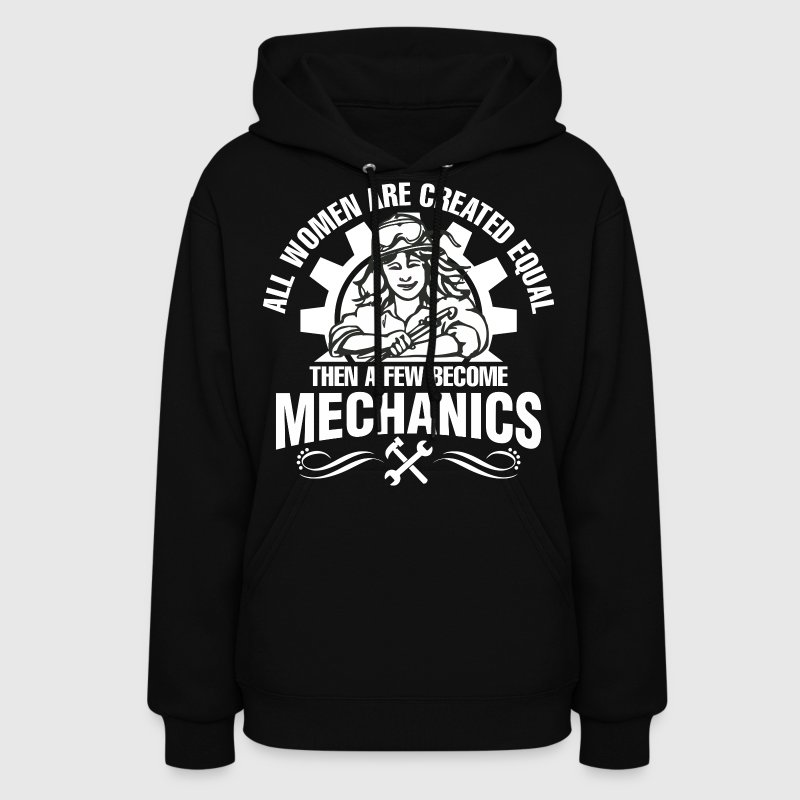 Women Are Created Equal Then A Few Become Mechanic - Women's Hoodie