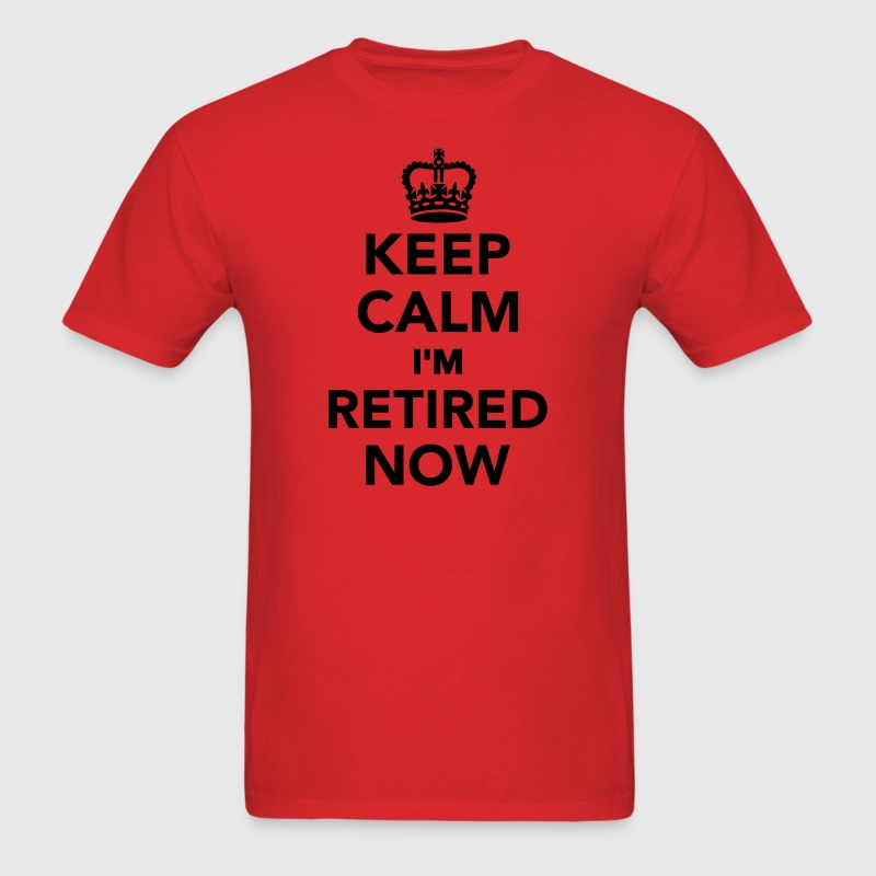Keep calm I'm retired now T-Shirts - Men's T-Shirt