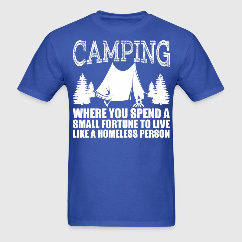 Camping Where You Spend A Small Fortune To Live - Men's T-Shirt