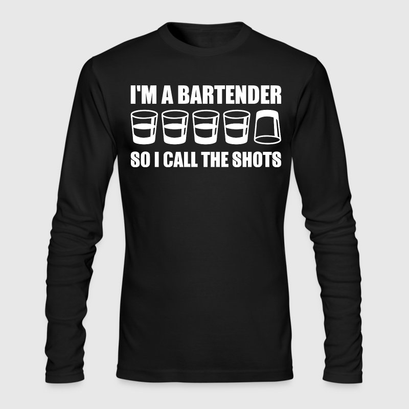 I Am A Bartender So I Call The Shots - Men's Long Sleeve T-Shirt by Next Level