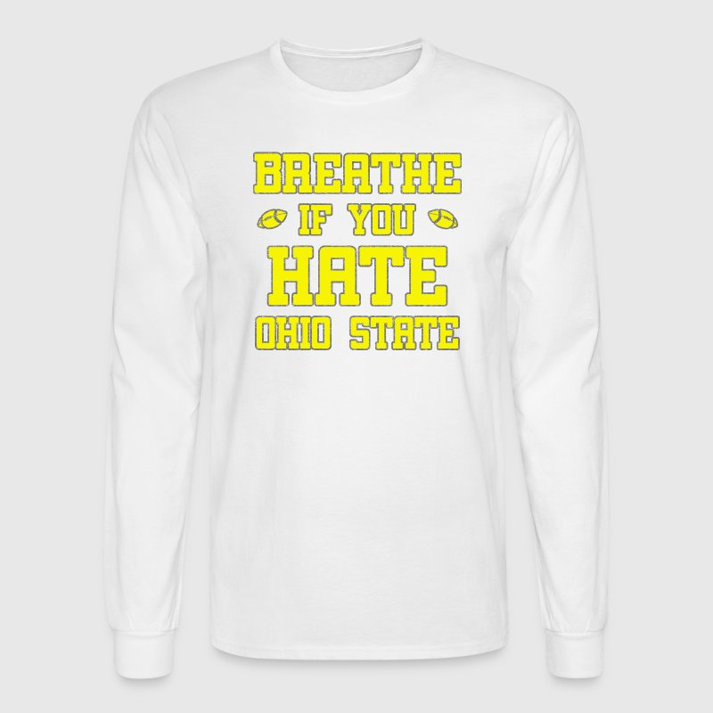 Maize Breathe If You Hate Ohio State Funny Long Sleeve Shirts - Men's Long Sleeve T-Shirt