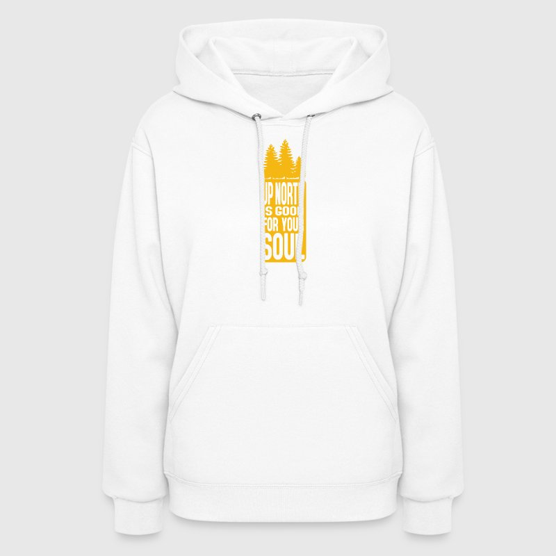 Up North Is Good For Your Soul Hoodies - Women's Hoodie