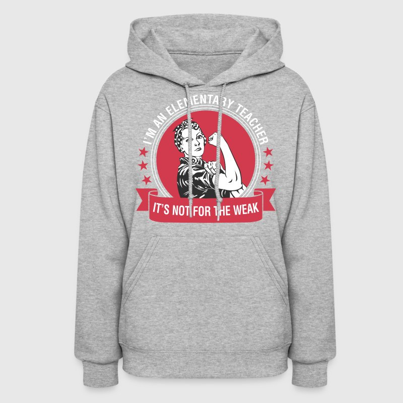 I Am A Elementary Teacher Its Not For The Weak - Women's Hoodie