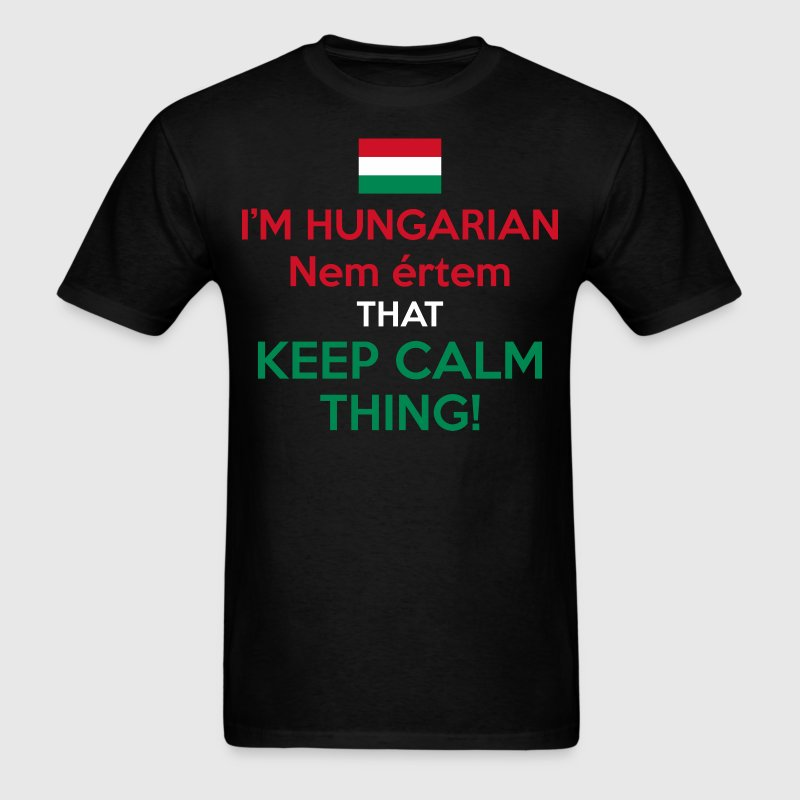 I Am A Hungarian Nem Ertem That Keep Calm Thing - Men's T-Shirt