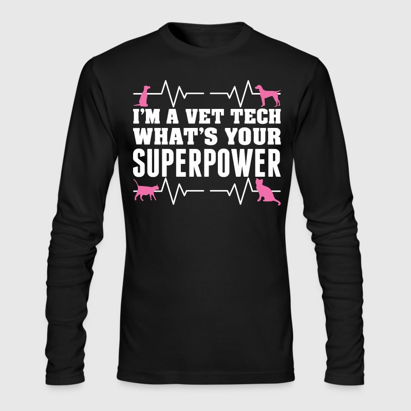 I Am A Vet Tech Whats Your Superpower - Men's Long Sleeve T-Shirt by Next Level