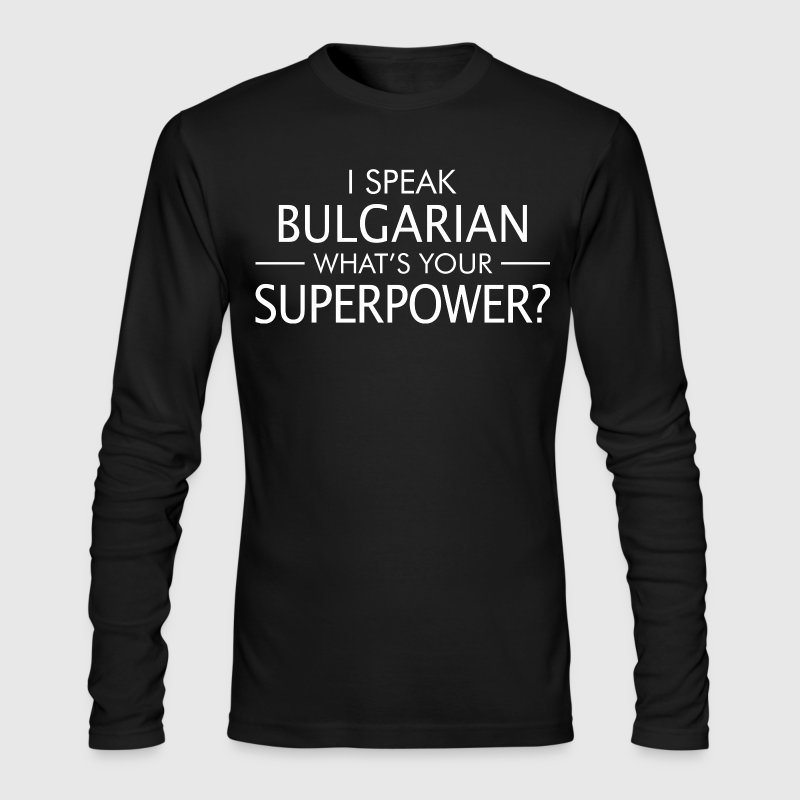 I Speak Bulgarian Whats Your Superpower - Men's Long Sleeve T-Shirt by Next Level