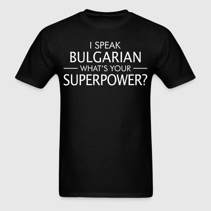 I Speak Bulgarian Whats Your Superpower - Men's T-Shirt