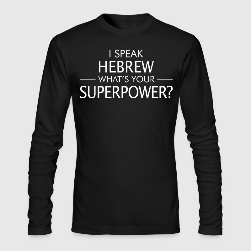 I Speak Hebrew Whats Your Superpower - Men's Long Sleeve T-Shirt by Next Level