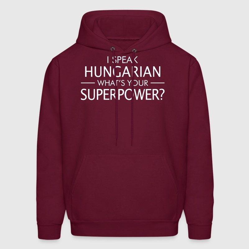 I Speak Hungarian Whats Your Superpower - Men's Hoodie