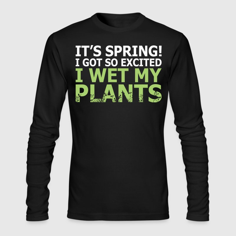 Its Spring I Got So Excited I Wet My Plants - Men's Long Sleeve T-Shirt by Next Level