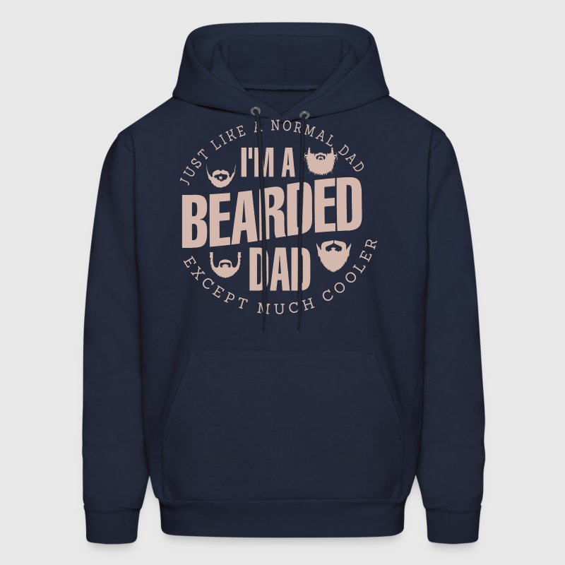 Just Like A Normal Dad I Am A Bearded Dad - Men's Hoodie
