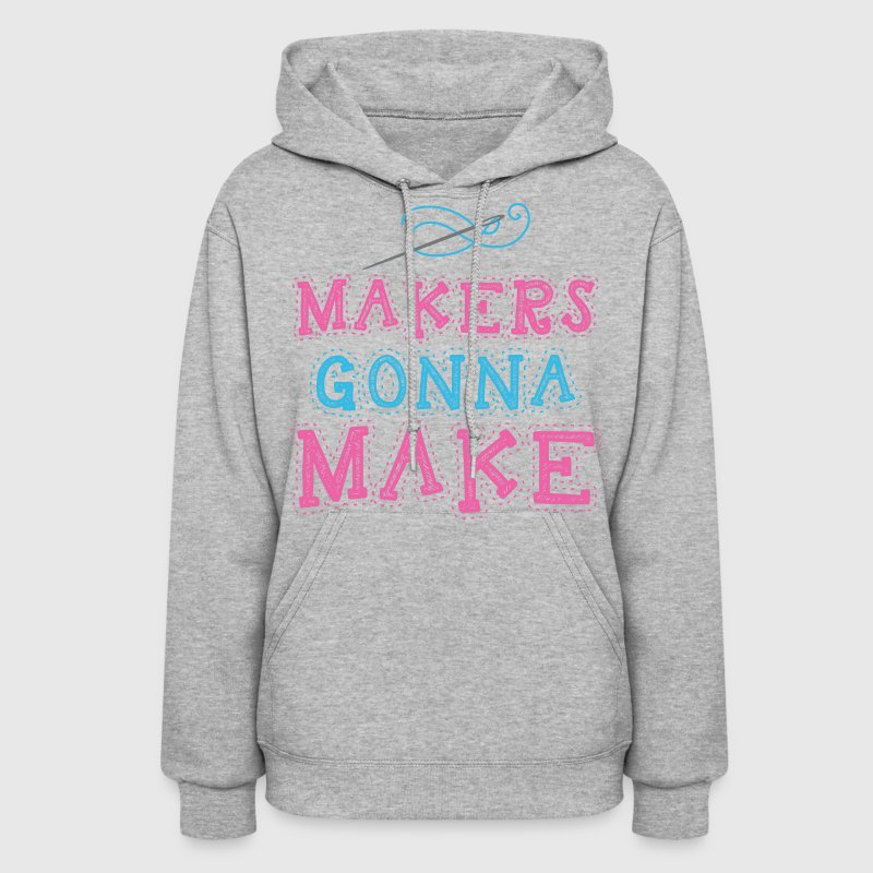 Makers Gonna Make - Women's Hoodie