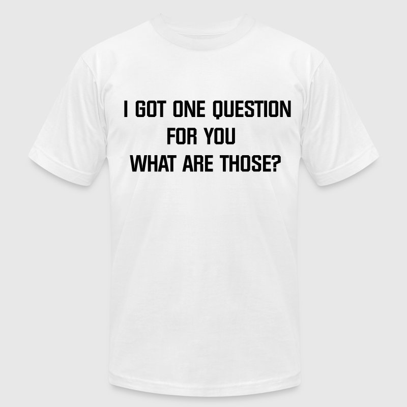 I got one Question for you what are those? T-Shirts - Men's Fine Jersey T-Shirt