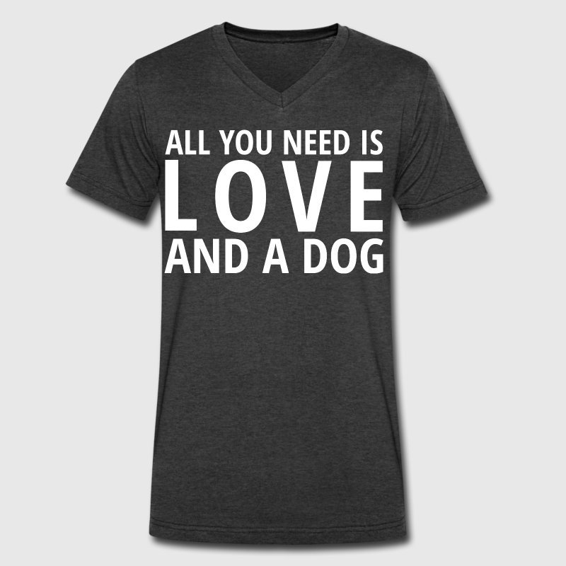 All You Need is LOVE and a DOG T-Shirts - Men's V-Neck T-Shirt by Canvas