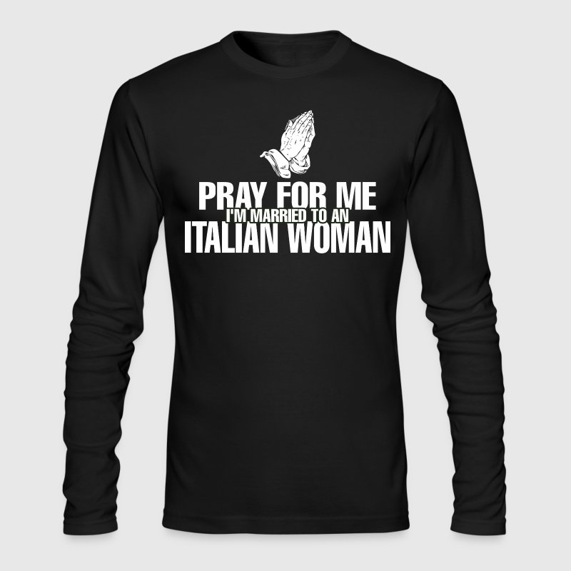 Prayer For Me I Am Married To An Italian Woman - Men's Long Sleeve T-Shirt by Next Level