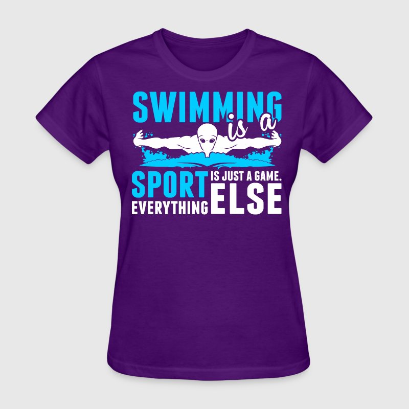 Swimming Is A Sport Everything Else Is Just A Game - Women's T-Shirt