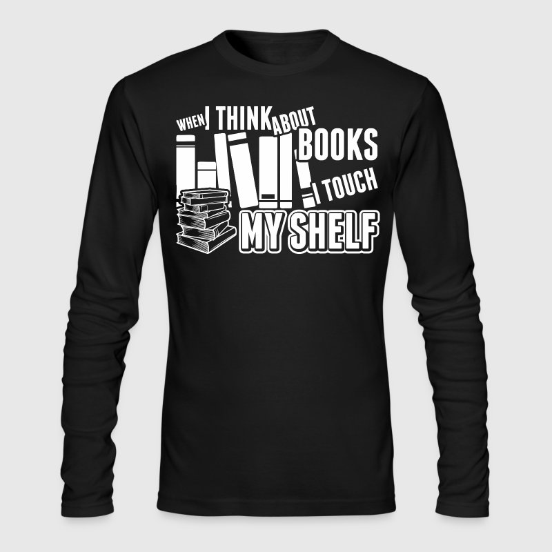 When I Think About Books I Touch My Shelf - Men's Long Sleeve T-Shirt by Next Level