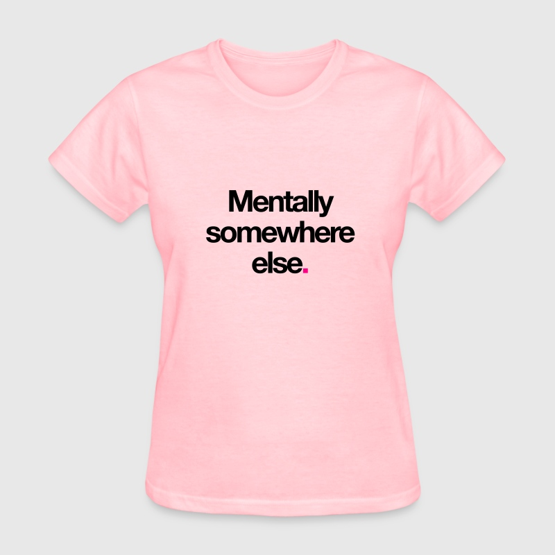 Mentally Somewhere Else. Women's T-Shirts - Women's T-Shirt