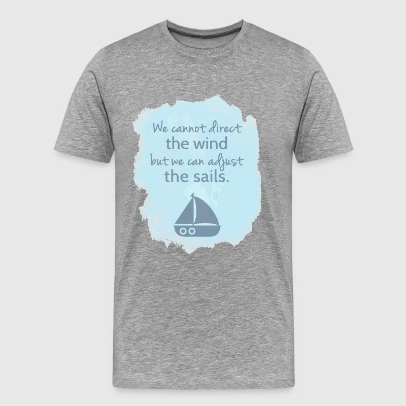 Sail boat Mentality Quote T-Shirts - Men's Premium T-Shirt