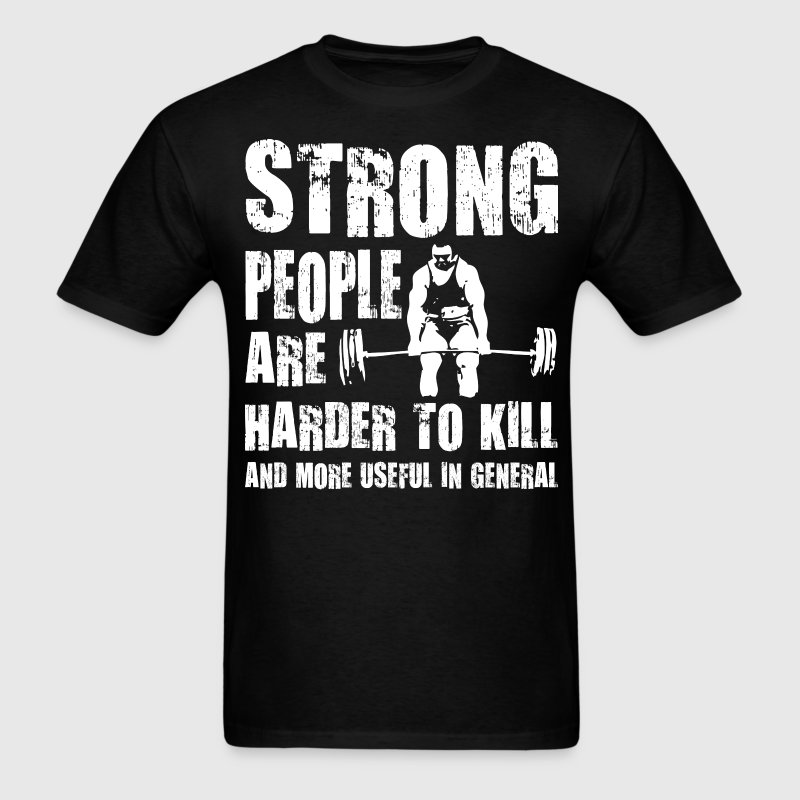 Strong People are Harder To Kill T-Shirts - Men's T-Shirt