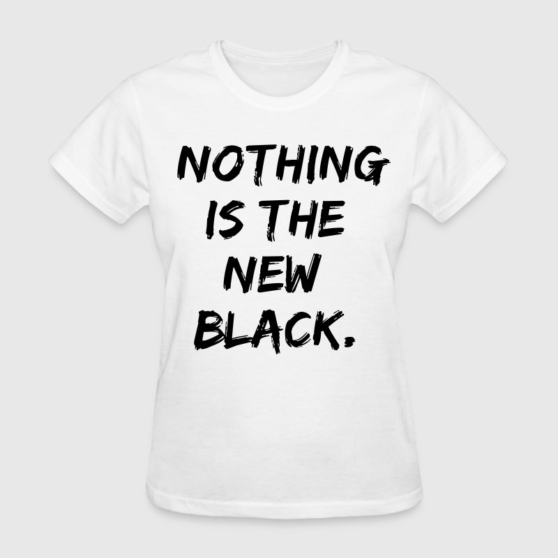 nothing is the new black Women's T-Shirts - Women's T-Shirt