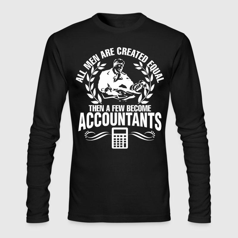 All Men Created Equal Then Few Become Accountants - Men's Long Sleeve T-Shirt by Next Level