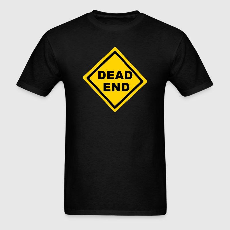Dead End Sign T-Shirts - Men's T-Shirt